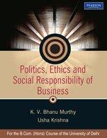 Politics, Ethics and Social Responsibility of Business: K.V. Bhanu Murthy,Usha