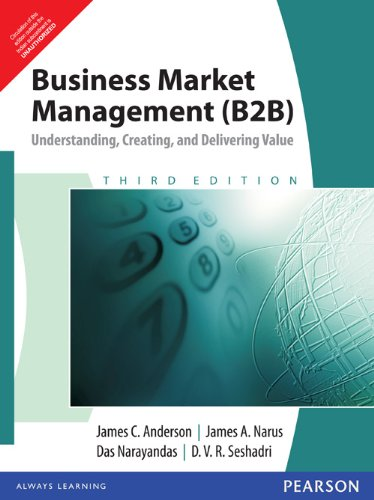 Business Market Management (B2B): Understanding, Creating, and Delivering Value (Third Edition): ...