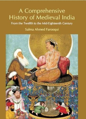 Comprehensive History of Medieval India: From Twelfth: Salma Ahmed Farooqui