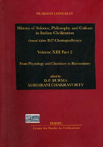 From Physiology and Chemistry to Biochemistry (History of Science, Philosophy and Culture in Indian...