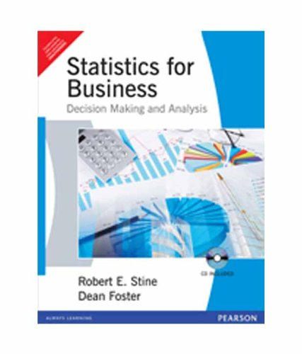 Statistics for Business: Decision Making and Analysis: Dean Foster,Robert E. Stine