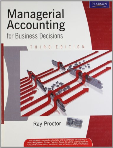 Managerial Accounting for Business Decisions (Third Edition): Ray Proctor