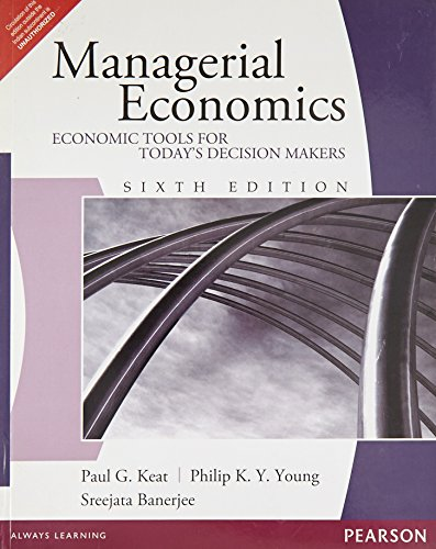 Managerial Economics: Economic Tools for Today?s Decision Makers (Sixth Edition): Paul G. Keat,...