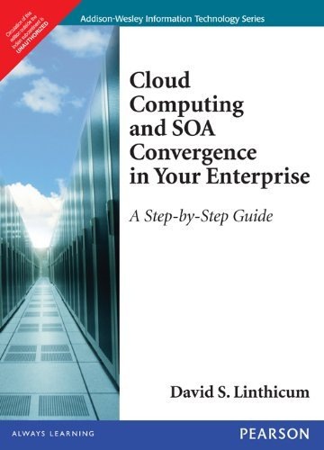 Cloud Computing and SOA Convergence in Your Enterprise: A Step-by-Step Guide: David S. Linthicum