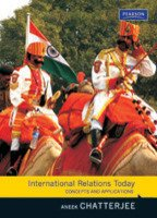 International Relations Today: Concepts And Applications: Aneek Chatterjee