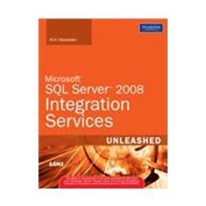 Microsoft SQL Server 2008 Integration Services Unleashed: Kirk Haselden