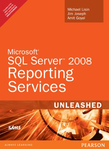Microsoft SQL Server 2008 Reporting Services Unleashed: Amit Goyal,Jim Joseph,Michael Lisin