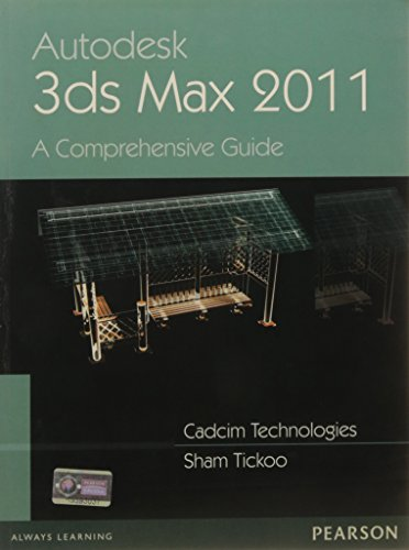 Autodesk 3ds Max 2011: A Comprehensive guide: CADCIM Technologies,Sham Tickoo