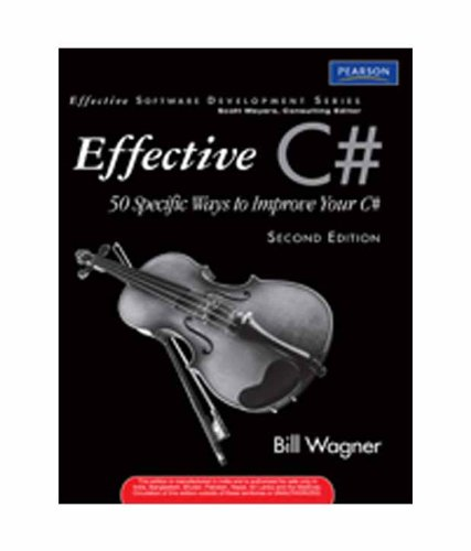 9788131754979: Effective C# (Covers C# 4.0): 50 Specific Ways to Improve Your C#, 2/e (New Edition)