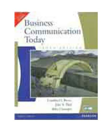 Business Communication Today (Tenth Edition): Abha Chatterjee,Courtland L. Bovee,John Thill