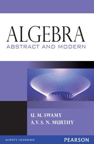 Algebra: Abstract and Modern: A.V.S.N. Murty,U.M. Swamy