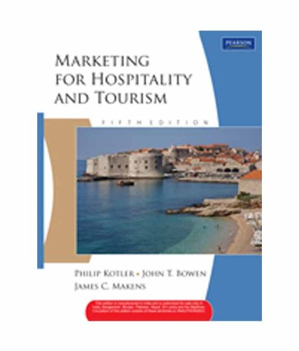 Marketing for Hospitality and Tourism (Fifth Edition): James C. Makens,John T. Bowen,Philip Kotler