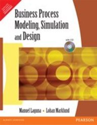 Business Process Modeling, Simulation and Design: Johan Marklund,Manuel Laguna