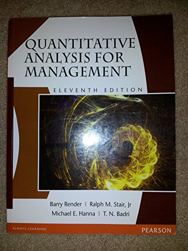 Quantitative Analysis for Management (Eleventh Edition): Barry Render,Michael E. Hanna,Ralph M. ...
