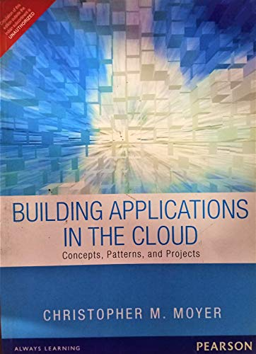 Building Applications in the Cloud: Concepts, Patterns, and Projects: Christopher Moyer
