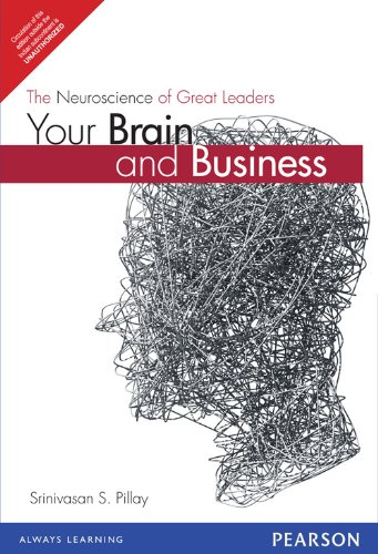 Your Brain and Business: The Neuroscience of Great Leaders: Srinivasan S. Pillay