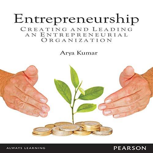 Entrepreneurship: Creating And Leading An Entrepreneurial Organization: Arya Kumar