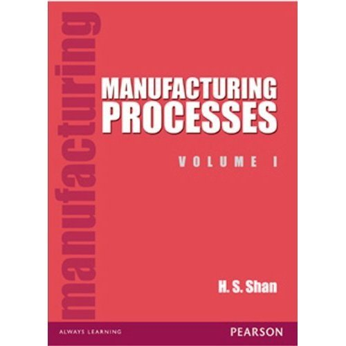 Manufacturing Processes, Volume 1: H.S. Shan