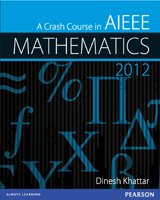 A Crash Course in AIEEE Mathematics 2012: Dinesh Khattar