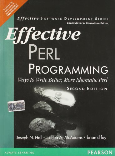 Effective Perl Programming : Ways to Write Better, More Idiomatic Perl (Second Edition): Brian D. ...