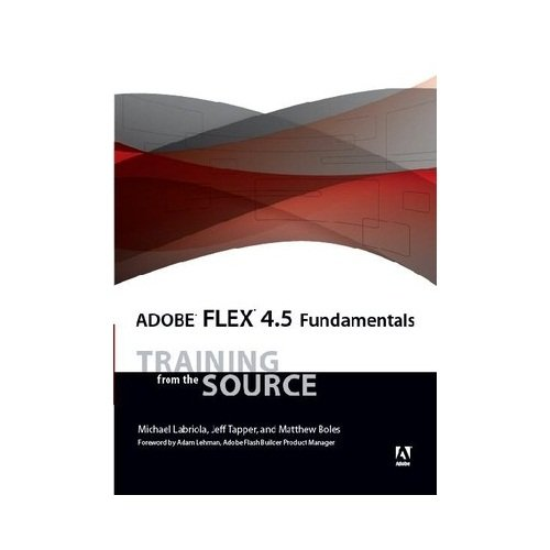 9788131775233: Adobe Flex 4.5 Fundamentals: Training from the Source