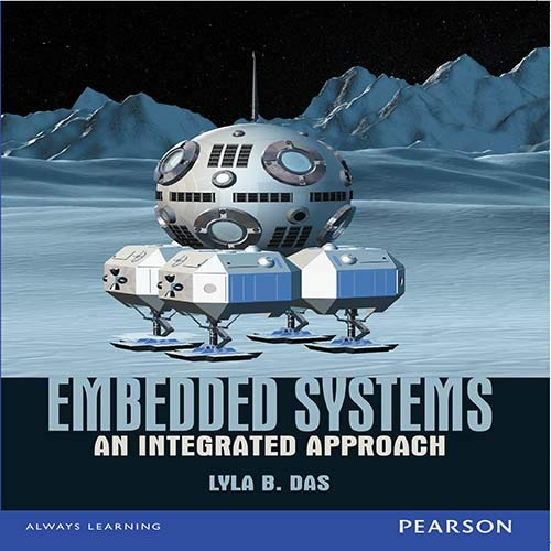 Embedded Systems: An Integrated Approach: Lyla B. Das