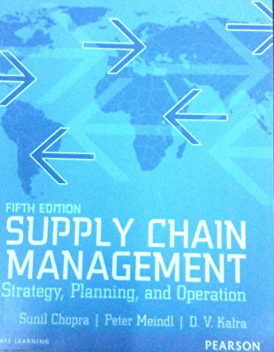 Supply Chain Management: Strategy, Planning, and Operation, (Fifth Edition): D.V. Kalra,Peter ...