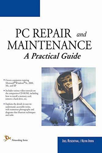 PC Repair and Maintenance A Practical Guide: Joel Rosenthal,Kevin Irwin