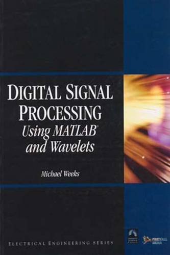 Digital Signal Processing using MATLAB and wavelets: Michael Weeks