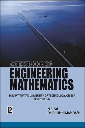A Textbook of Engineering Mathematics Sem-IV (BPUT, Orissa): Dillip Kumar Dash,N.P. Bali