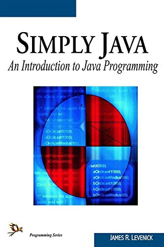 Simply Java An Introduction to Java Programming: James R. Levenick