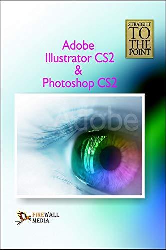 Straight to the Point - Adobe Illustrator CS2 & Photoshop CS2: Dinesh Maidasani