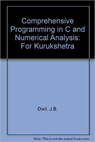 Comprehensive Programming in C And Numerical Analysis: J. B. Dixit