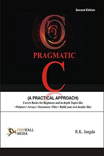 Pragmatic C (A Practical Approach): Ramesh Kr. Jangda