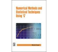 Numerical Methods and Statistical Techniques Using C: Manish Goyal