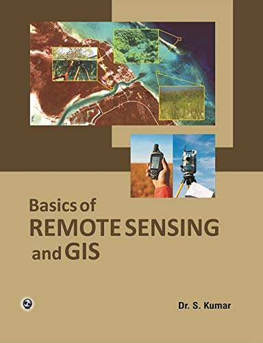 Basics of REMOTE SENSING and GIS: S. Kumar