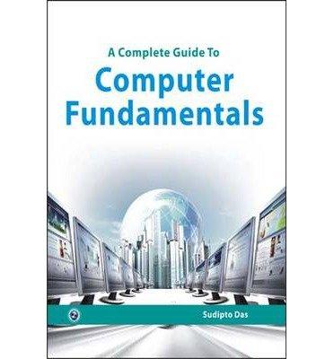 A Complete Guide to Computer Fundamentals: Sudipto Das