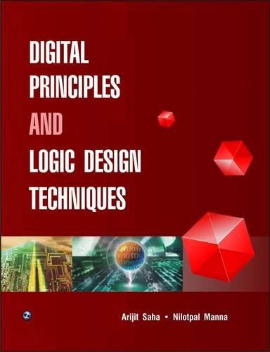 Digital Principles and Logic Design Techniques: Arijit Saha,Nilotpal Manna