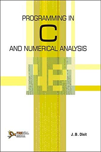 Programming in C and Numerical Analysis: J.B. Dixit