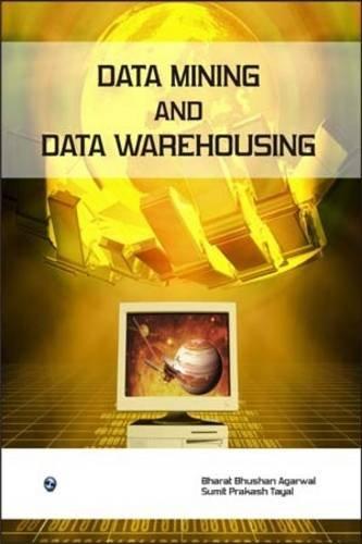 Data Mining and Data Warehousing: Bharat Bhushan Agarwal,Sumit Prakash Tayal