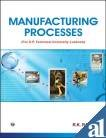 Manufacturing Processes: U.P. Technical University, Lucknow: R.K. Rajput