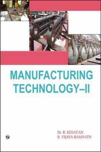 Manufacturing Technology II: B. Vijaya Ramnath,R. Kesavan