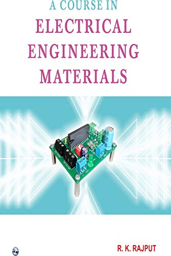 A Course in Electrical Engineering Materials: R.K. Rajput