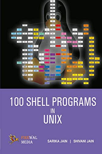 100 Shell Programs in Unix: Sarika Jain,Shivani Jain