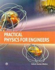 Practical Physics for Engineers: Ashok Kr. Mishra