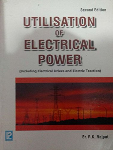 Utilisation of Electrical Power: Including Electrical Drives and Electric Traction: R.K. Rajput