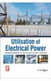 Utilisation of Electrical Power: Including Electrical Drives: R.K. Rajput