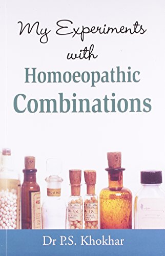 My Experiments with Homoeopathic Combinations, Sixth Edition: P.S. Khokhar
