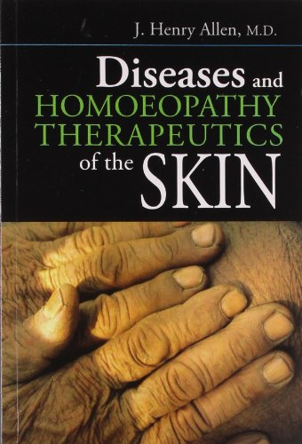 Diseases and Homoeopathy Therapeutics of the Skin: J. Henry Allen