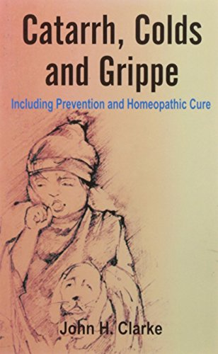 Catarrhs, Colds and Grippe: Including Prevention and Homeopathic Cure: J.H. Clarke